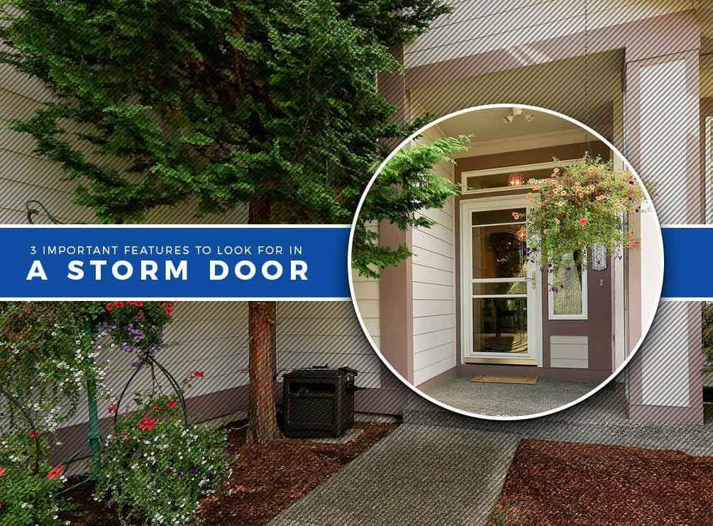 3 Important Features To Look For In A Storm Door